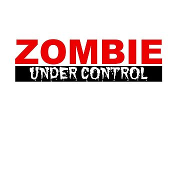 Zombie under control t-shirts by skshirts
