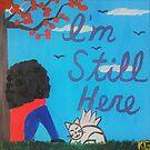 I'm Still Here by Kamira Gayle