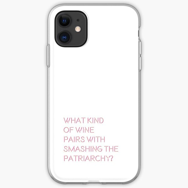 What Kind of Wine Pairs With Smashing the Patriarchy? iPhone Soft Case