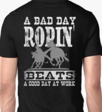 A Bad Day Roping Beats A Good Day At Work. T-Shirt