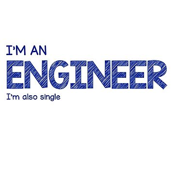 I'm An Engineer I'm Also Single by EngineeringMind