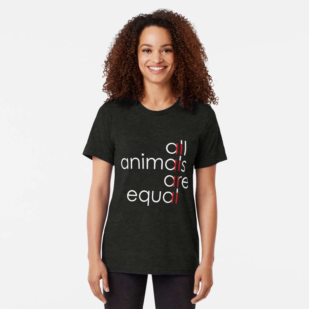 all animals are equal Tri-blend T-Shirt