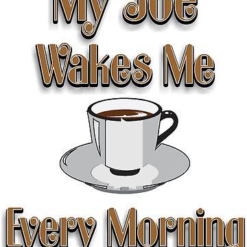My Joe Wakes Me Every Morning by RDGGlobal