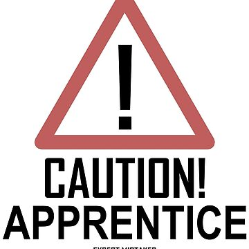 Caution Apprentice by EngineeringMind