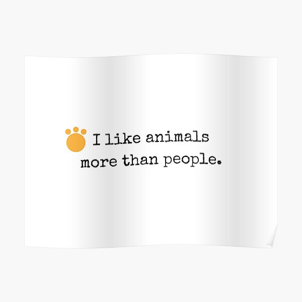I like animals more than people. Poster