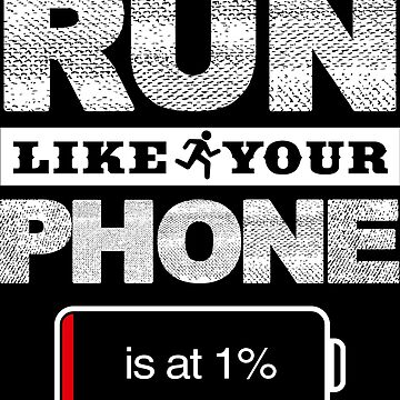 Run Like Your Phone is at 1% by hopper1982