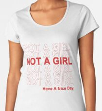 Not A Girl, Have A Nice Day! Women's Premium T-Shirt