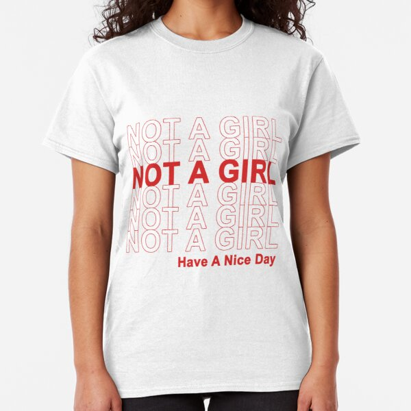 Not A Girl, Have A Nice Day! Classic T-Shirt