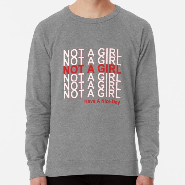 Not A Girl, Have A Nice Day! Lightweight Sweatshirt