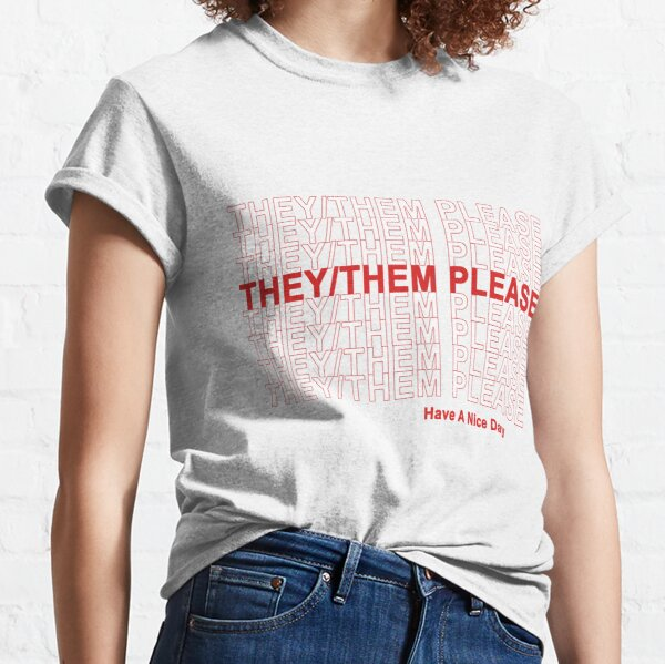 They/Them Please, Have A Nice Day! Classic T-Shirt