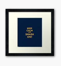 Keep Calm and SMASH ON Framed Print