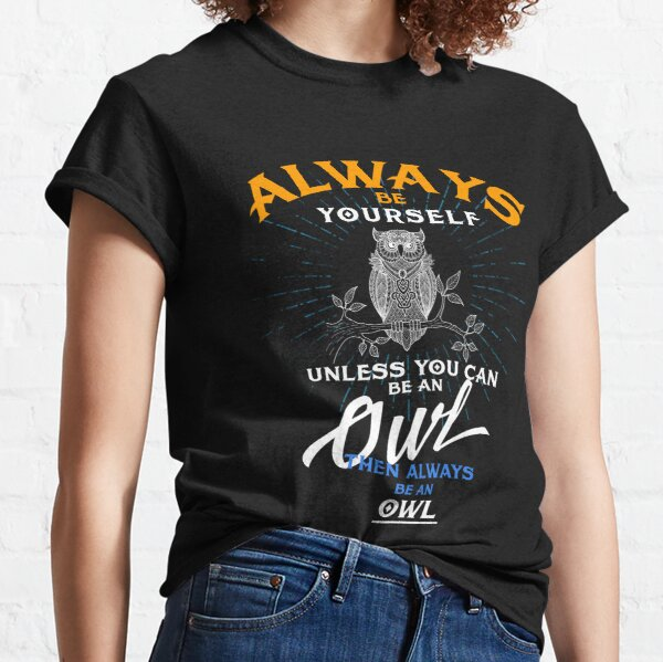 Always Be Yourself Unless You Can Be An Owl Funny T Shirt Classic T-Shirt