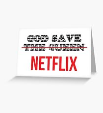 God save  ̶T̶h̶e̶ ̶Q̶u̶e̶e̶n̶  Netflix Greeting Card