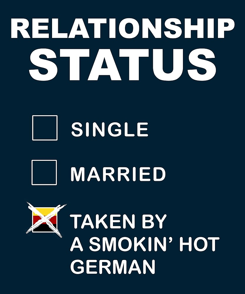 Relationship Status: Taken by a smokin' hot German. by STYLESYNDIKAT