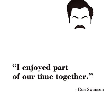 Ron Swanson - I Enjoyed Parts by BrendanHouse