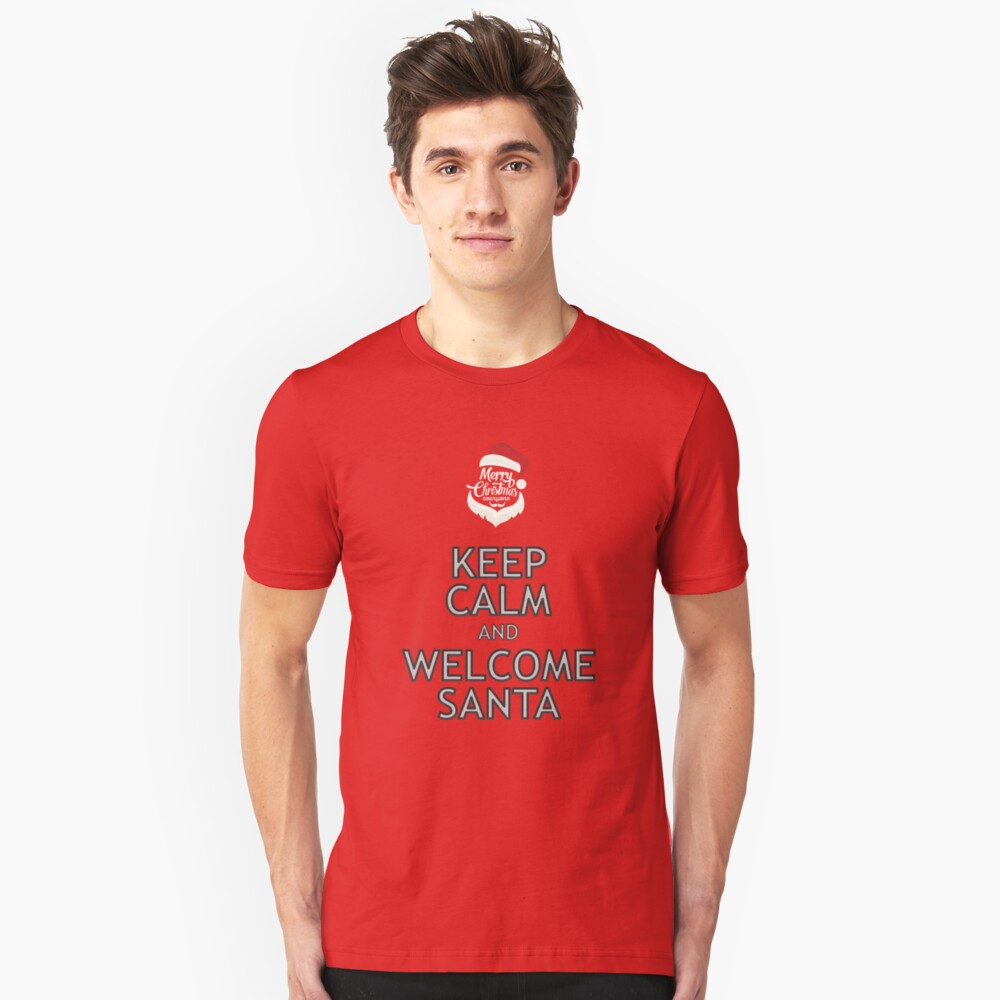 KEEP CALM Series - Welcome Santa Unisex T-Shirt Front