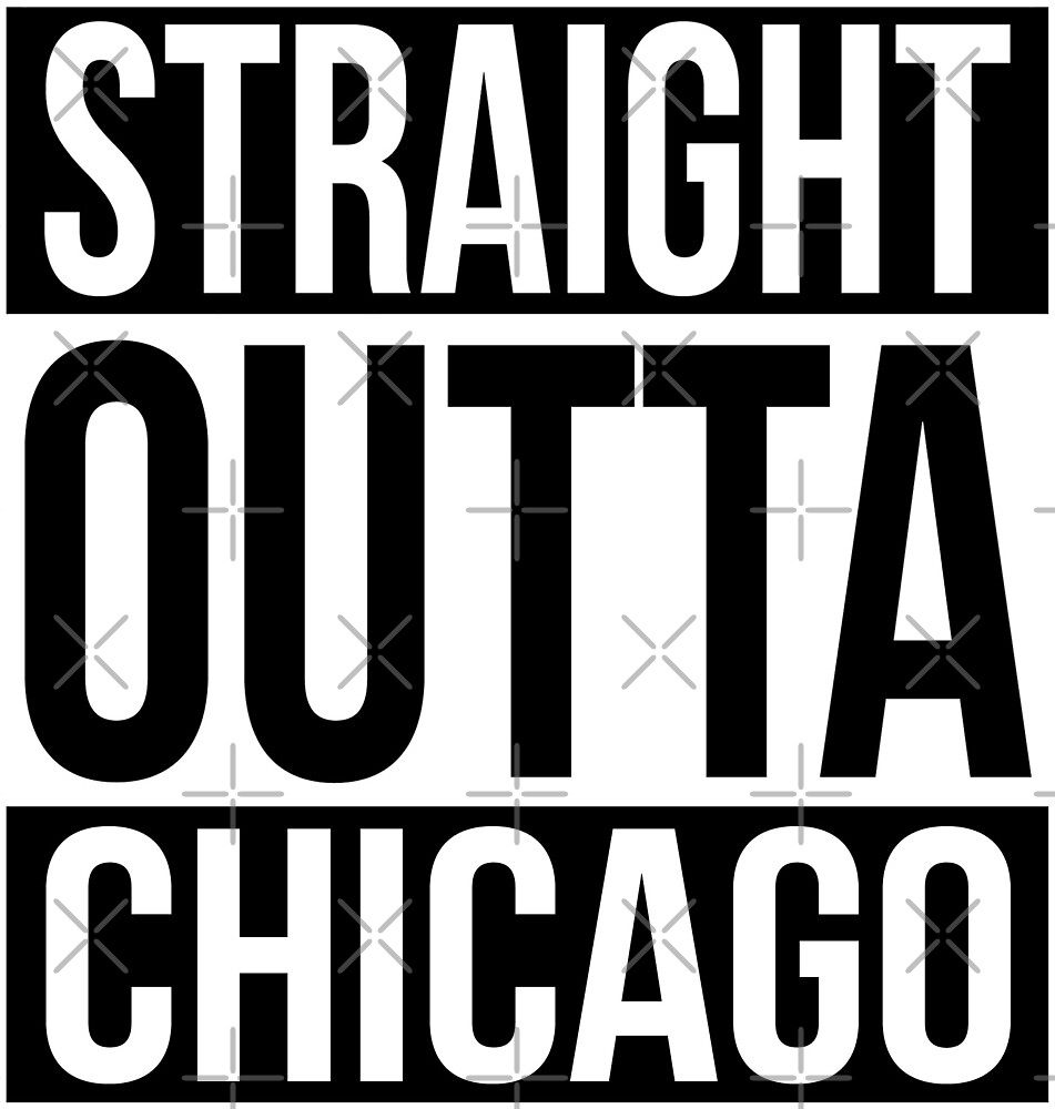 Straight Outta Chicago by heeheetees