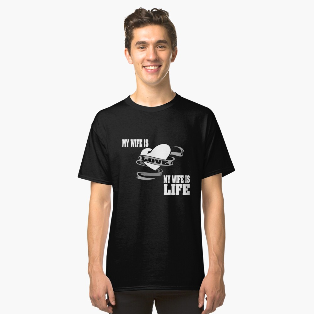 My wife is love Classic T-Shirt Front