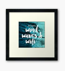 All I need is Wind, Waves and Wifi Framed Print