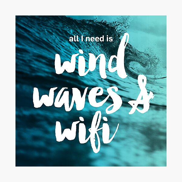 All I need is Wind, Waves and Wifi | Surf Print Fotodruck