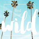 Find Your Wild von wakeupstoked