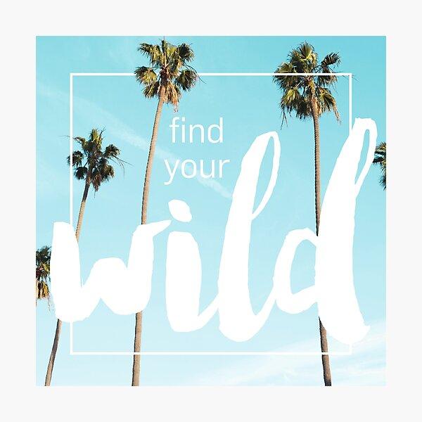 Find Your Wild Fotodruck