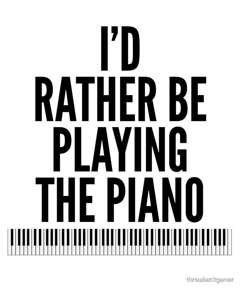 I'd Rather Be Playing The Piano Gift Idea by throwbackgamer