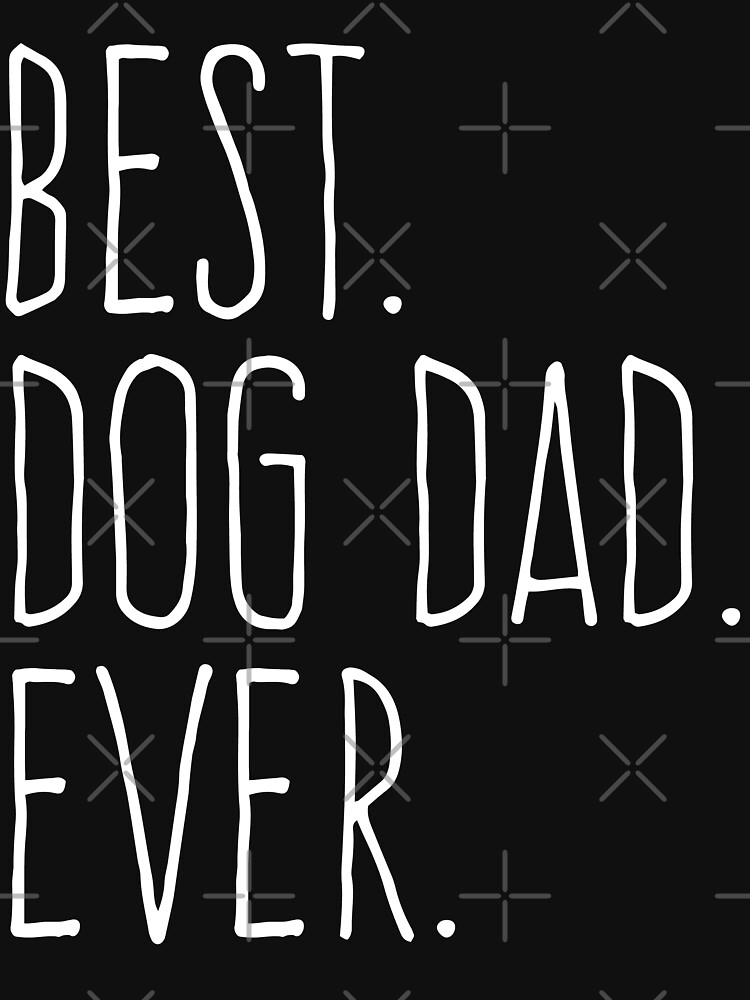 Best Dog Dad Ever by with-care