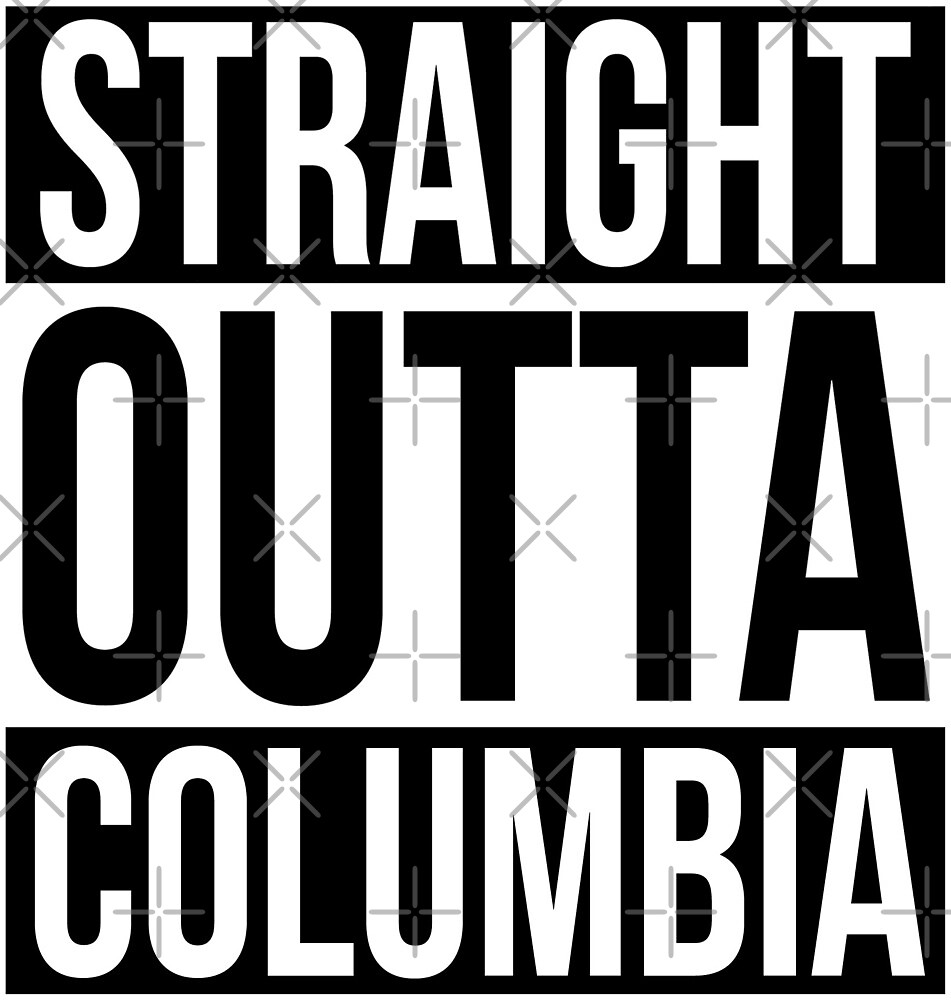 Straight Outta Columbia by heeheetees