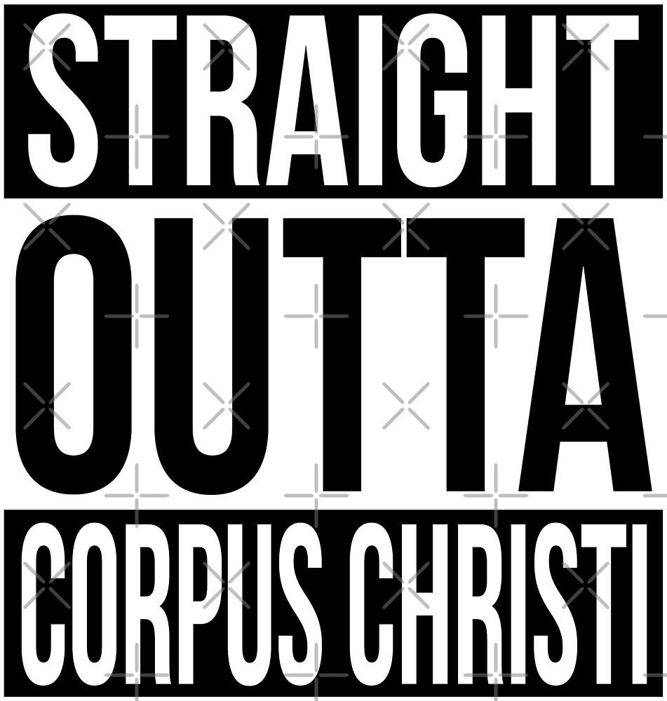Straight Outta Corpus Christi by heeheetees