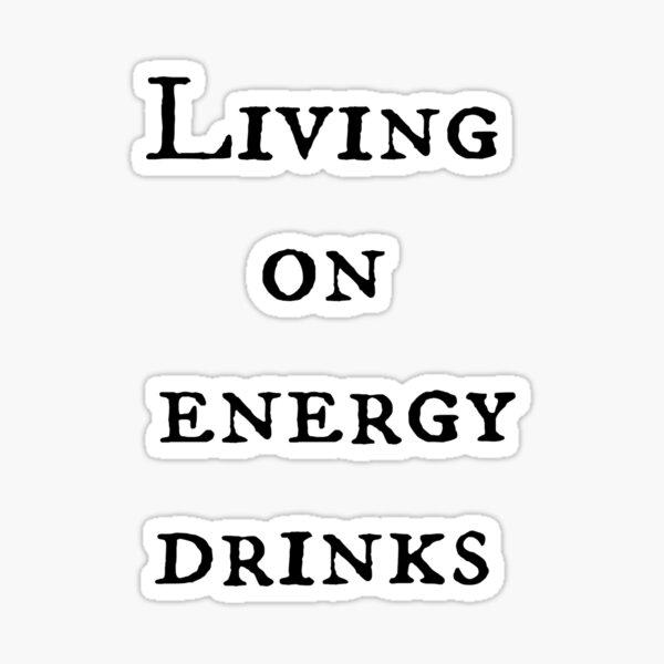 Living on Energy Drinks Sticker