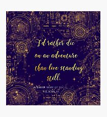 """""""I'd rather die on an adventure than live standing still"""" Quote Design Photographic Print"""