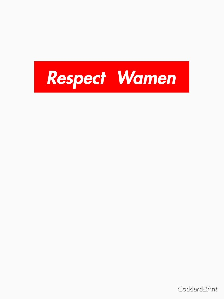 Respect Wamen by Goddard2Ant