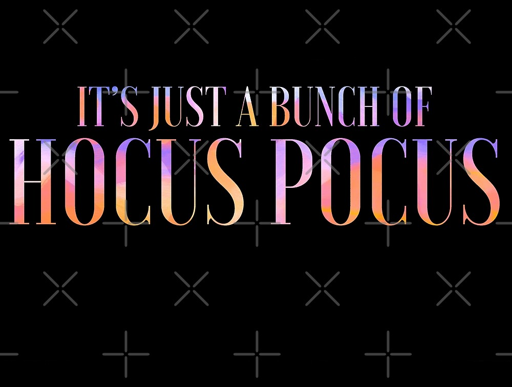 It's Just a Bunch of Hocus Pocus by StephenMenard