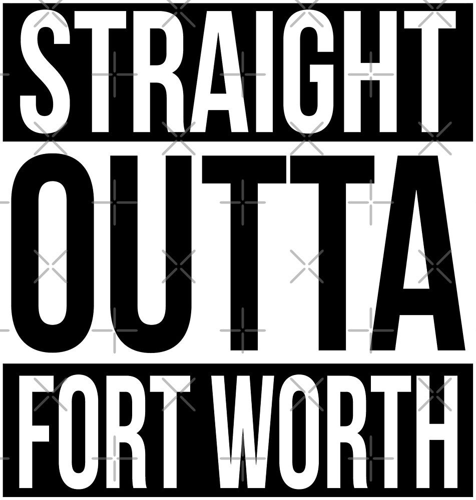 Straight Outta Fort Worth by heeheetees