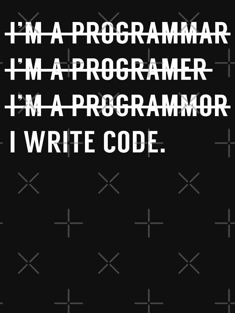 I'm A Programmar I'm A Programer I'm A Programmor I Write Code by with-care