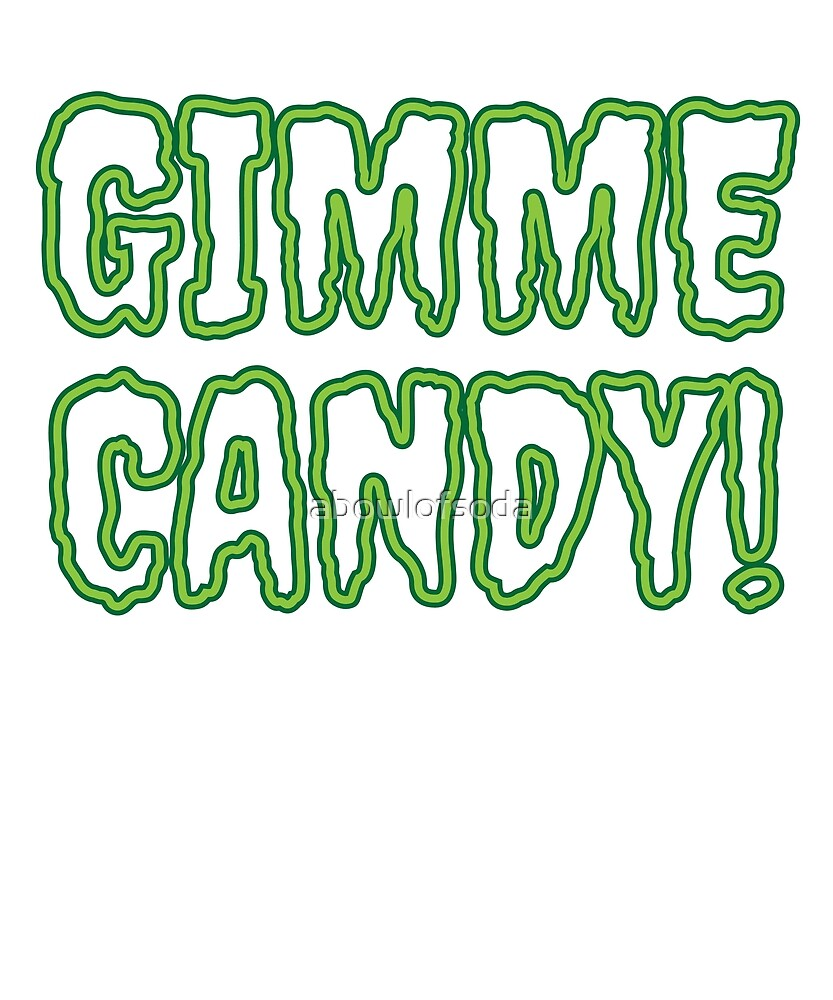 GIMME CANDY!  by abowlofsoda