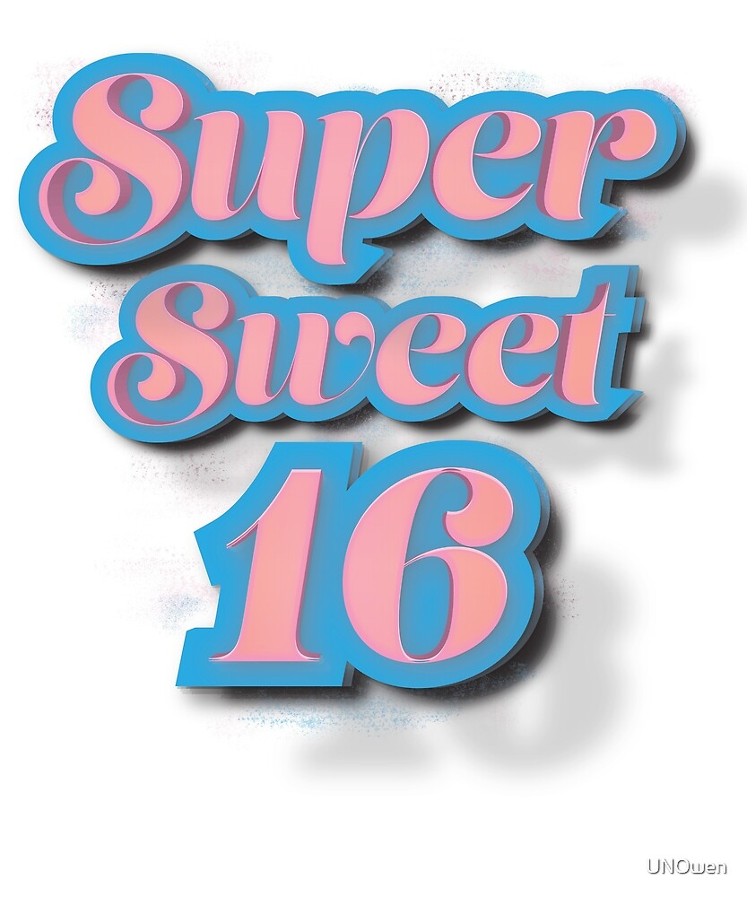 Super Sweet Sixteen Party by UNOwen