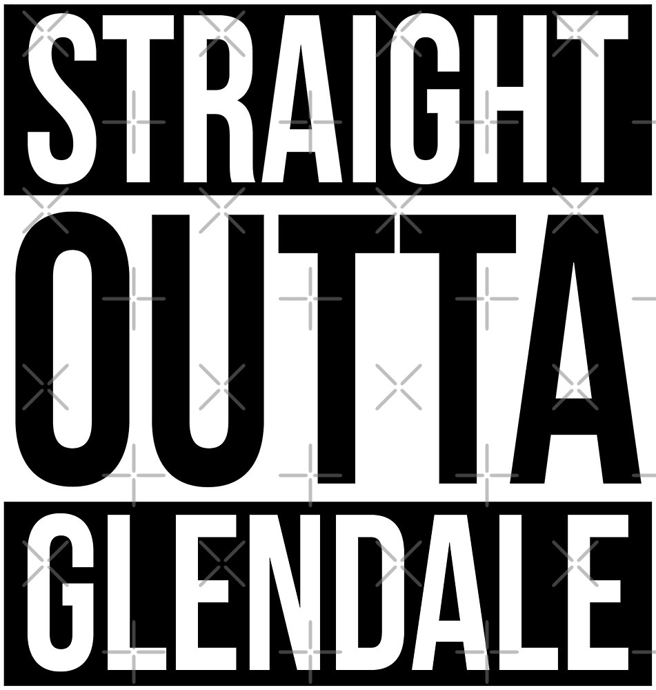 Straight Outta Glendale by heeheetees