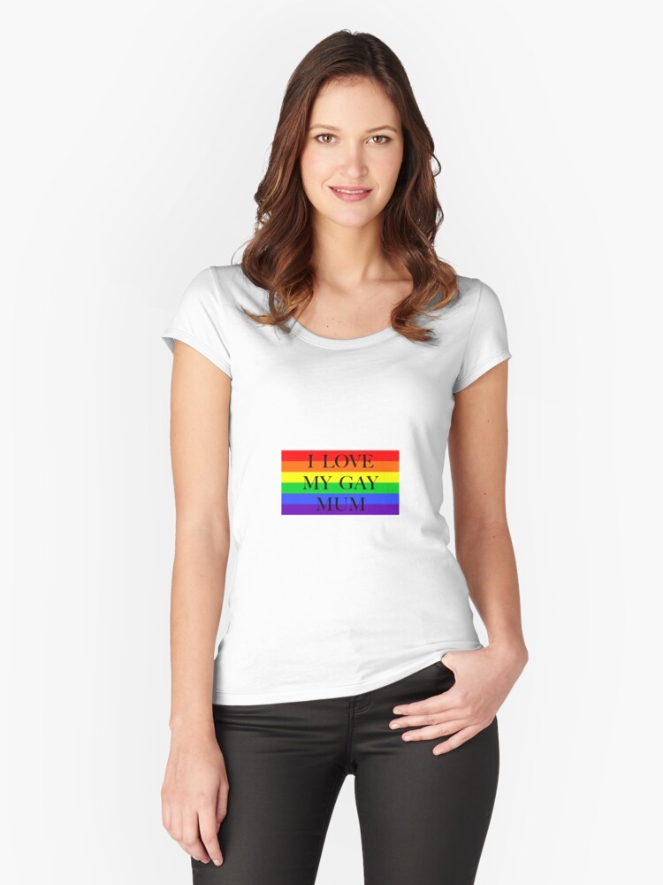 Large Pride Flag with I Love My Gay Mum Women's Fitted Scoop T-Shirt Front