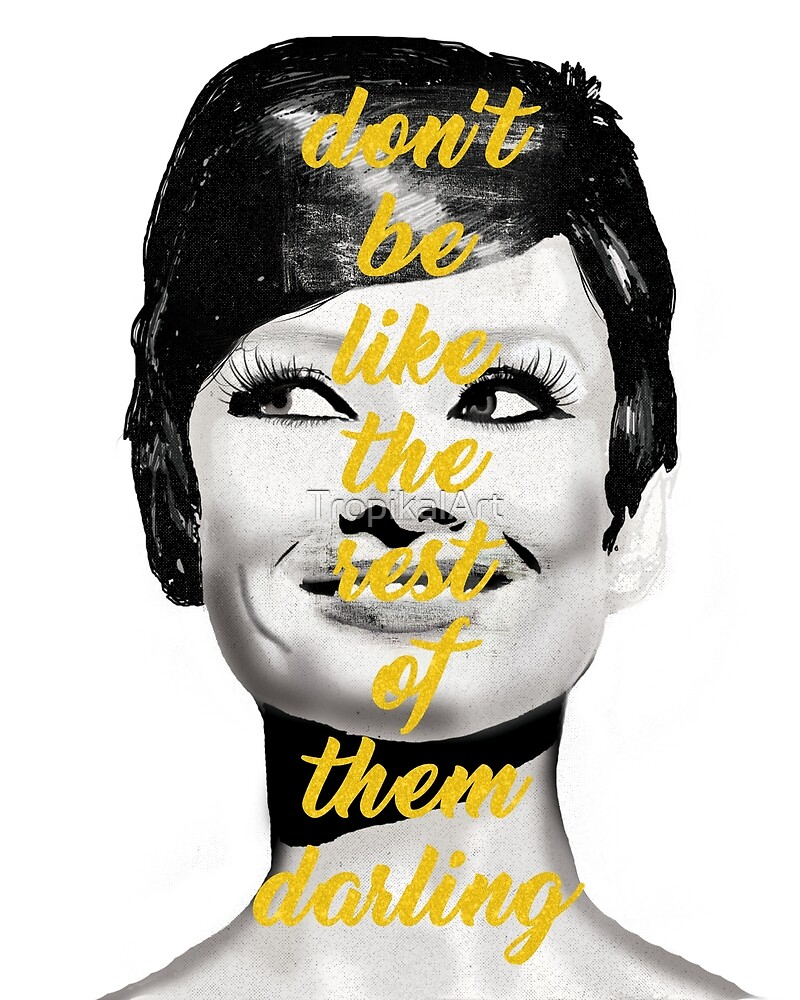 Audrey Hepburn- Don't be like the rest of them by TropikalArt