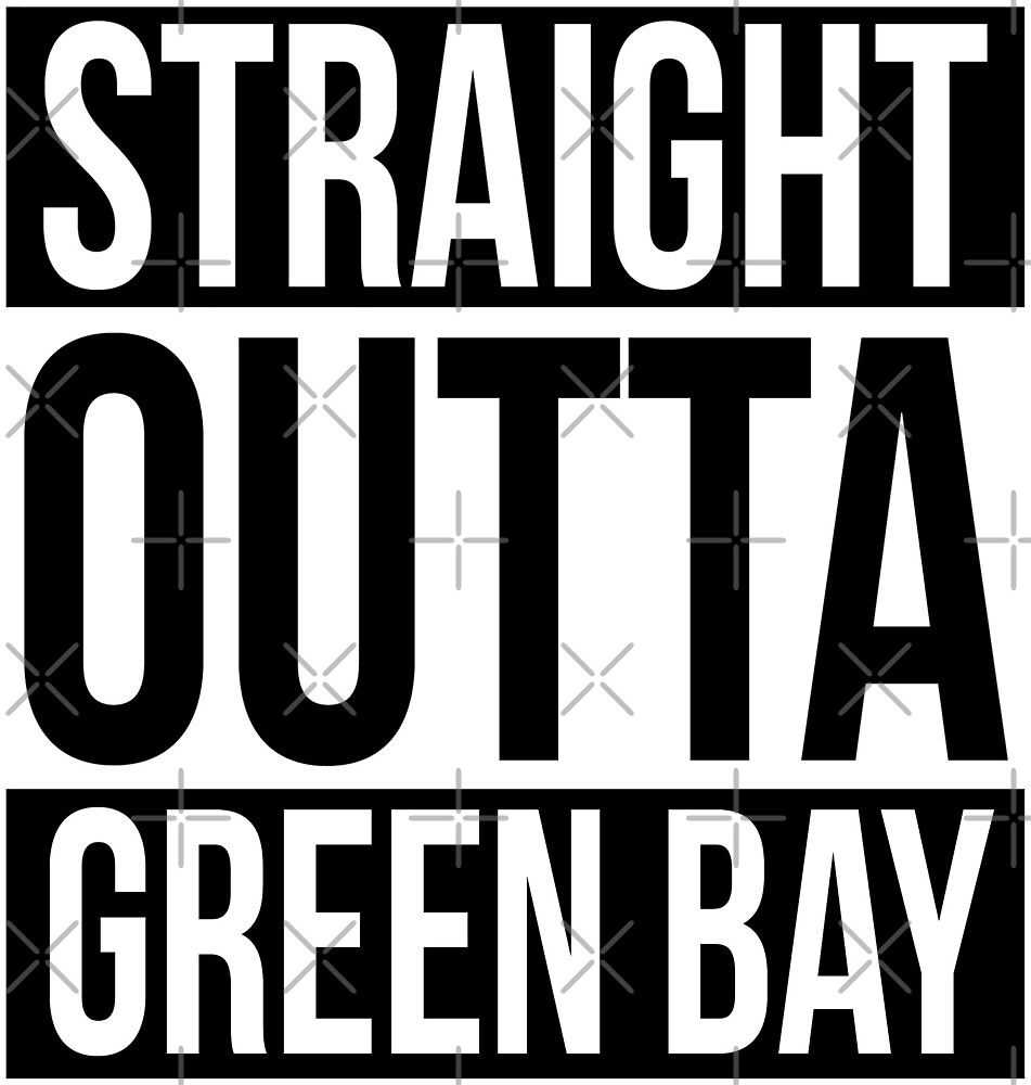 Straight Outta Green Bay by heeheetees