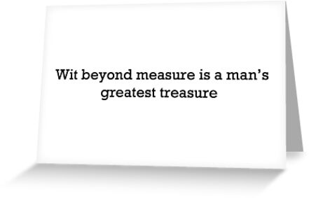 Wit beyond measure is a mans greatest treasure greeting cards by wit beyond measure is a mans greatest treasure by elizab99 m4hsunfo