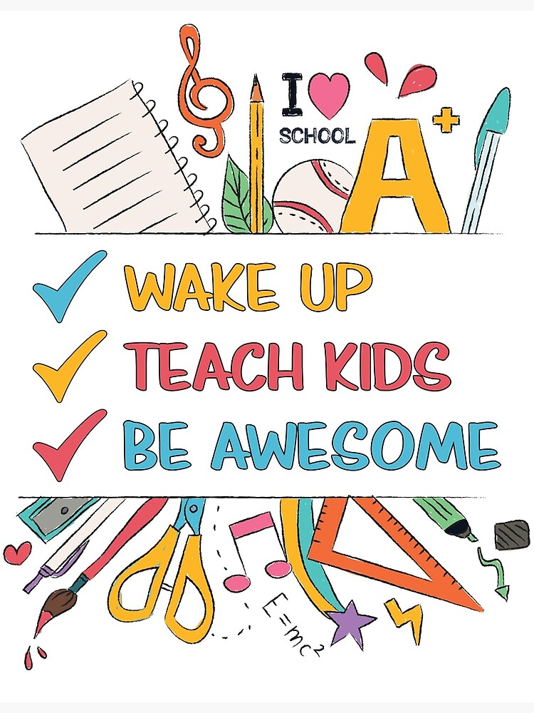 Wake up, Teach Kids, Be Awesome by appreciation
