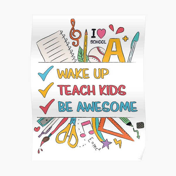 Wake up, Teach Kids, Be Awesome Poster