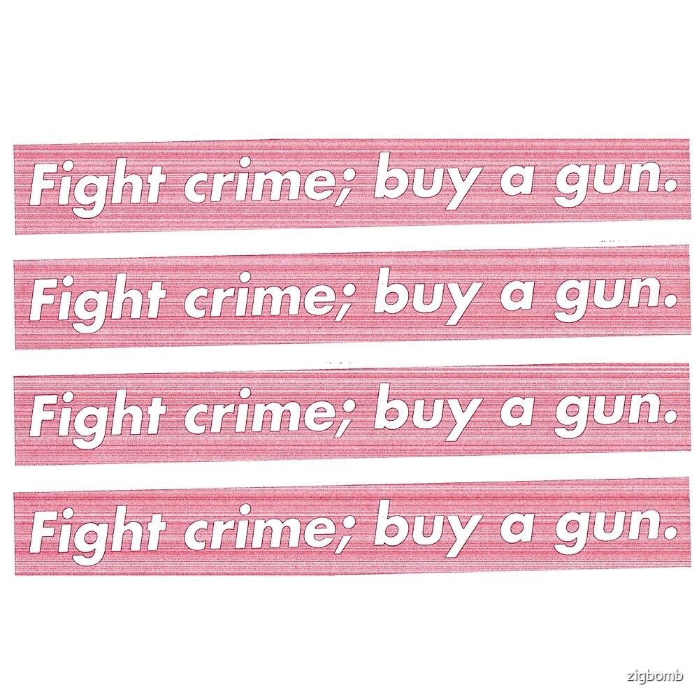 Fight crime; buy a gun by zigbomb