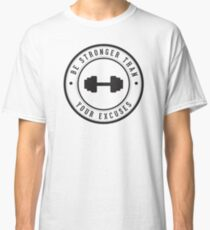 Be stronger than your excuses Classic T-Shirt