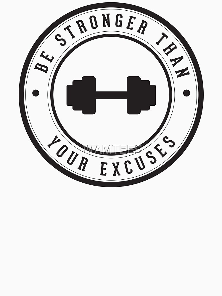 Be stronger than your excuses by WAMTEES