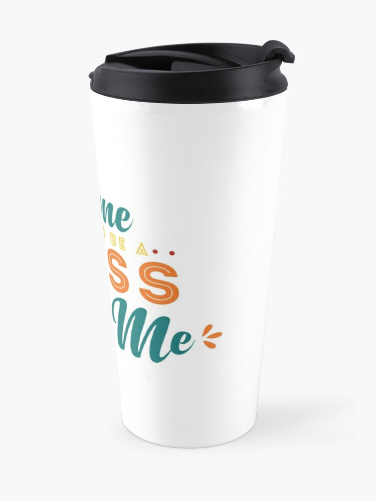 Alternate view of Someone Would Be a Mess Without Me Travel Mug