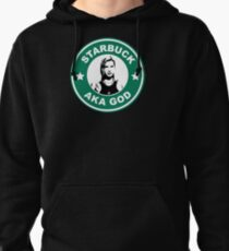 Starbuck is my god Pullover Hoodie